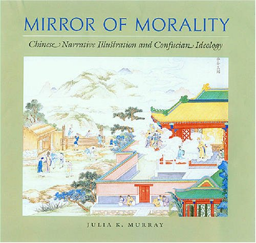 Mirror of Morality: Chinese Narrative Illusration and Confucian Ideology