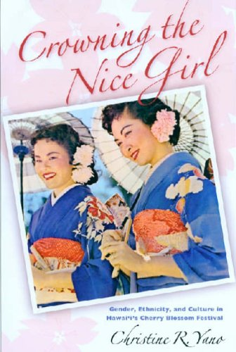 9780824830076: Crowning the Nice Girl: Gender, Ethnicity, and Culture in Hawai'i's Cherry Blossom Festical