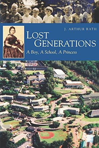 Lost Generations: A Boy, a School, a Princess: Rath, J. Arthur