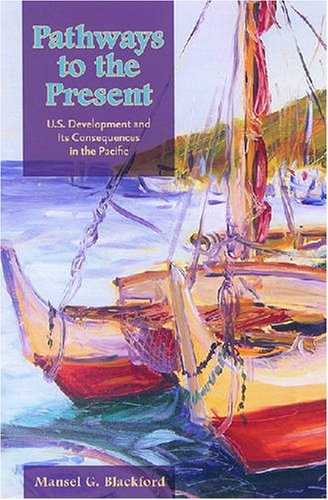 9780824830731: Pathways to the Present: U.s. Development and Its Consequences in the Pacific