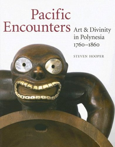 Pacific Encounters: Art & Divinity in Polynesia 1760-1860: Hooper, Steven