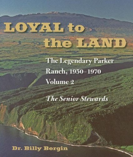 Loyal to the Land: v. 2: The Legendary Parker Ranch, 1950-1970 (Hardback): Billy Bergin