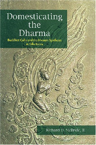 9780824830878: Domesticating the Dharma: Buddhist Cults and the Hwaom Synthesis in Silla Korea