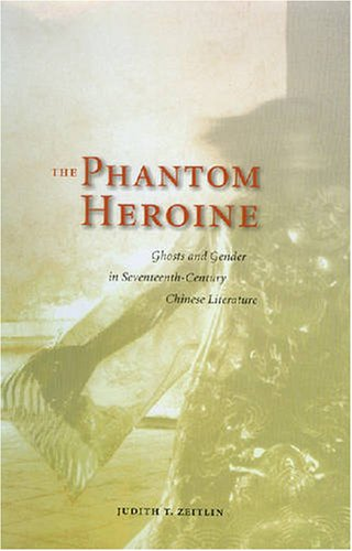 9780824830915: The Phantom Heroine: Ghosts and Gender in Seventeenth-Century Chinese Literature