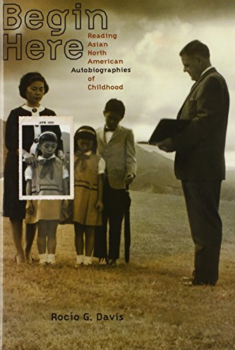 Begin here : reading Asian North American autobiographies of childhood.: Davis, Rocilo G.