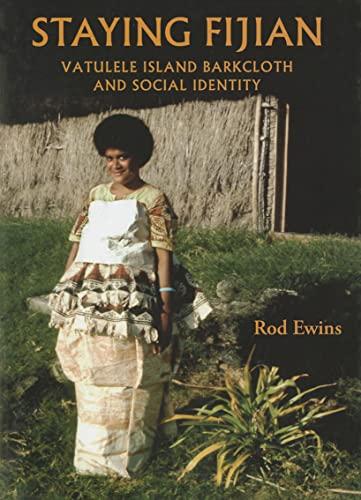 Staying Fijian : Vatulele Island barkcloth and social identity.: Ewins, Rod.