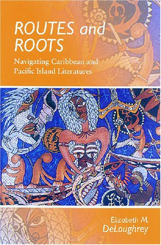 9780824831226: Routes and Roots: Navigating Caribbean and Pacific Island Literatures