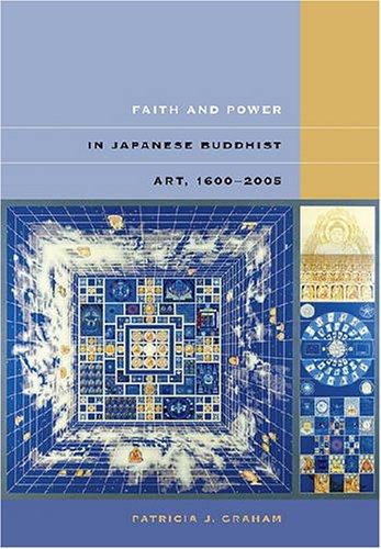 Faith and Power in Japanese Buddhist Art,: Graham, Patricia J.
