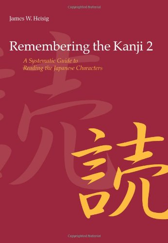 Remembering the Kanji Vol. 2: A Systematic Guide to Reading Japanese Characters