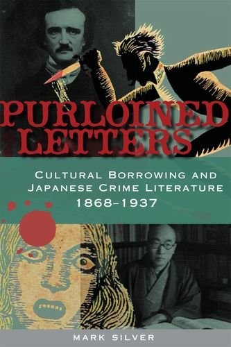Purloined Letters : Cultural Borrowing and Japanese Crime Literature, 1868-1937 : (): Silver, Mark