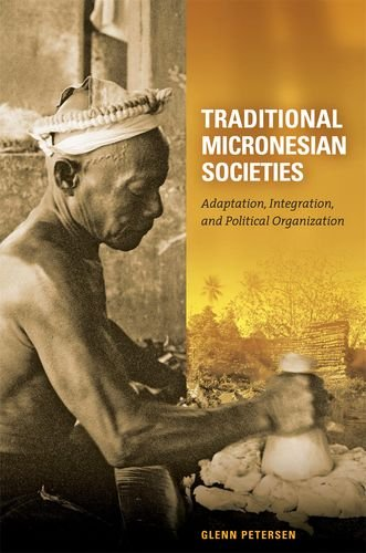 Traditional Micronesian societies : adaptation , integration , and political organization.: ...
