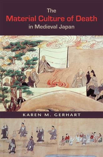 The Material Culture of Death in Medieval Japan: Karen M. Gerhart