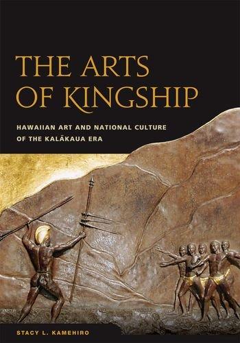 The Arts of Kingship: Hawaiian Art and National Culture of the Kalakaua Era (Hardback): Stacy L. ...