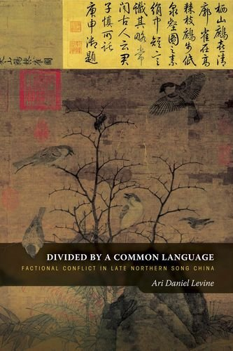 Divided by a Common Language: Factional Conflict in Late Northern Song China (Hardback): Ari Daniel...