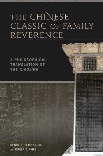 The Chinese Classic of Family Reverence: A Philosophical Translation of the Xiaojing: Rosemont, ...