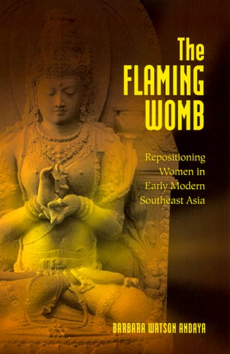 The Flaming Womb: Repositioning Women in Early Modern Southeast Asia: Andaya, Barbara Watson