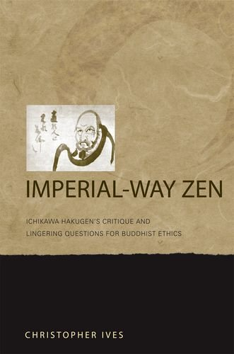 9780824833312: Imperial-Way Zen: Ichikawa Hakugen's Critique and Lingering Questions for Buddhist Ethics
