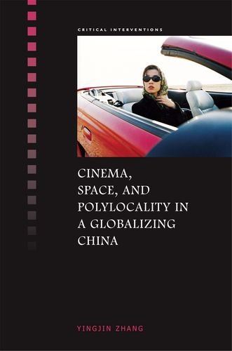 Cinema, space, and polylocality in a globalizing China.: Zhang, Yingjin.