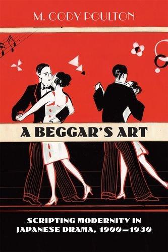 9780824833411: A Beggar's Art: Scripting Modernity in Japanese Drama, 1900-1930