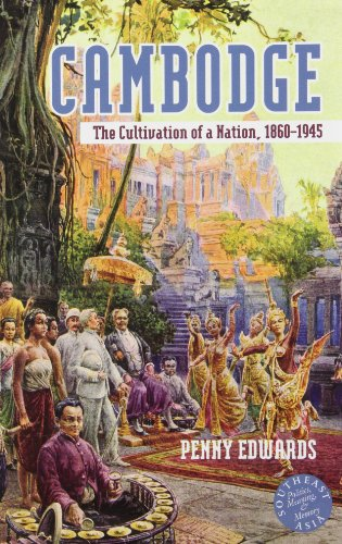 Cambodge: The Cultivation of a Nation, 1860?1945: Penny Edwards