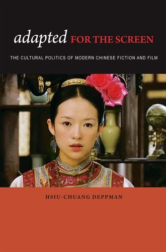 Adapted for the Screen: The Cultural Politics of Modern Chinese Fiction and Film (Hardback): ...