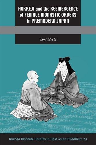 Hokkeji and the Reemergence of Female Monastic Orders in Premodern Japan (Hardback): Lori R. Meeks