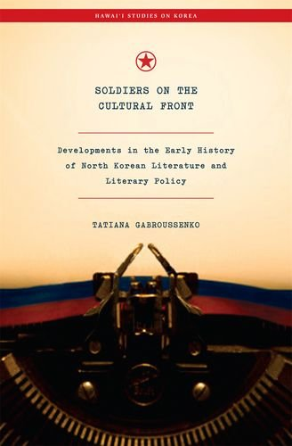 9780824833961: Soldiers on the Cultural Front: Developments in the Early History of North Korean Literature and Literary Policy (Hawaii Studies on Korea)