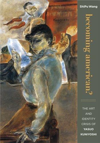 Becoming American?: The Art and Identity Crisis of Yasuo Kuniyoshi (Hardback): ShiPu Wang