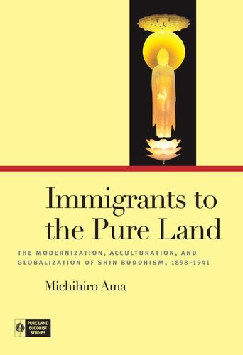 9780824834388: Immigrants Pure to the Land: The Modernization Acculturation and Globalization of Shin Buddhism 1898-1941