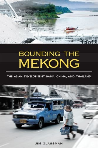 Bounding the Mekong: The Asian Development Bank, China, and Thailand (Hardback): Jim Glassman