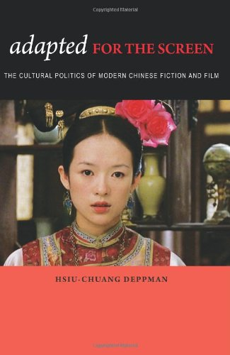 9780824834548: Adapted for the Screen: The Cultural Politics of Modern Chinese Fiction and Film