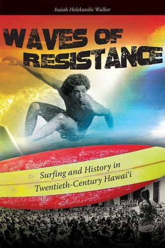 Waves of Resistance: Surfing and History in Twentieth-century Hawaii (Hardback): Isaiah Helekunihi ...