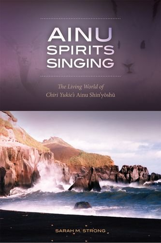 Ainu Spirits Singing: The Living World of Chiri Yukie s Ainu Shin Yoshu (Hardback): Sarah M. Strong