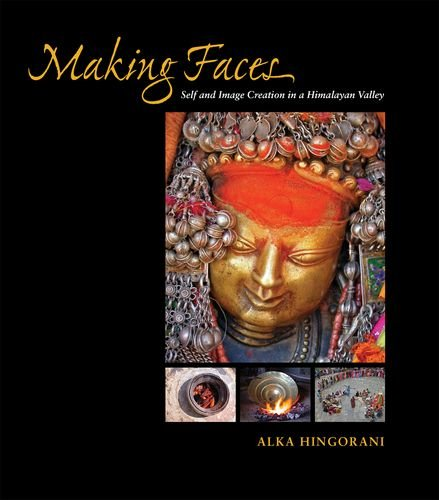 Making faces : self and image creation in a Himalayan valley.: Hingorani, Alex.