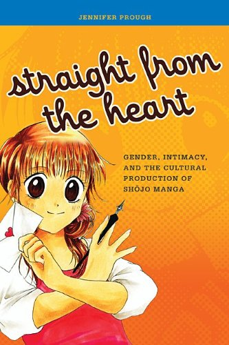 Straight from the Heart: Gender, Intimacy, and the Cultural Production of Shojo Manga (Paperback): ...