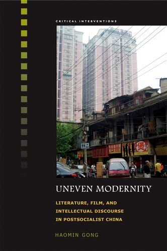 Uneven Modernity: Literature, Film and Intellectual Discourse in Postsocialist China (Hardback): ...