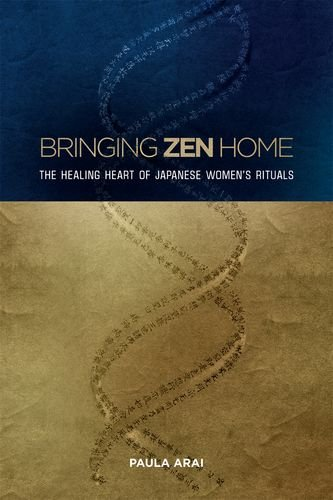 Bringing ZEN Home: The Healing Heart of Japanese Women s Rituals (Hardback): Paula Arai