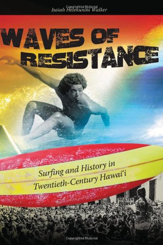Waves of Resistance: Surfing and History in Twentieth-century Hawai'i.: Walker, Isaiah ...