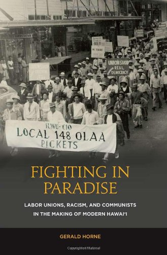 Fighting in Paradise: Labor Unions, Racism, and Communists in the Making of Modern Hawaii: Gerald ...