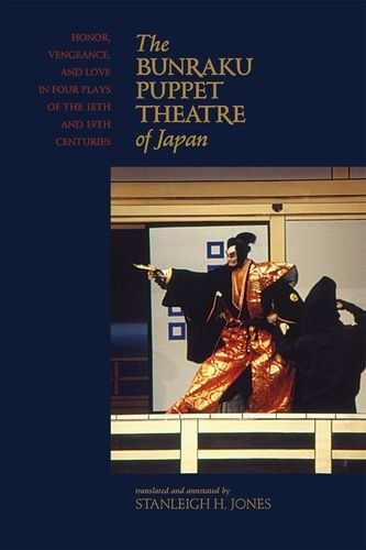9780824835620: The Bunraku Puppet Theatre of Japan: Honor, Vengeance, and Love in Four Plays of the 18th and 19th Centuries