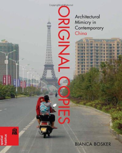 Original Copies: Architectural Mimicry in Contemporary China: Bosker, Bianca