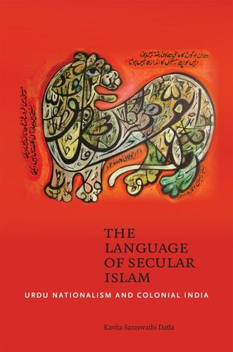 The Language of Secular Islam: Urdu Nationalism and Colonial India: Datla, Kavita Saraswathi