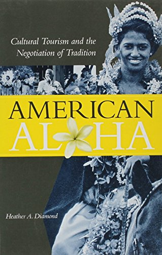 Amerian alhoa : cultural tourism and the negotiation of tradition .: Diamond, Heather A.