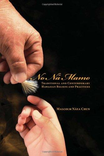 No Na Mamo: Traditional and Contemporary Hawaiian Beliefs and Practices: Malcolm Naea Chun