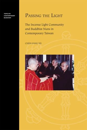 9780824836580: Passing the Light: The Incense Light Community and Buddhist Nuns in Contemporary Taiwan (Topics in Contemporary Buddhism)