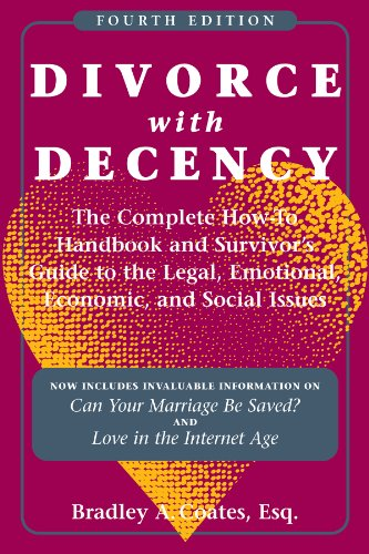 Divorce with decency : the complete how-to handbook and survivor's guide to the legal, ...