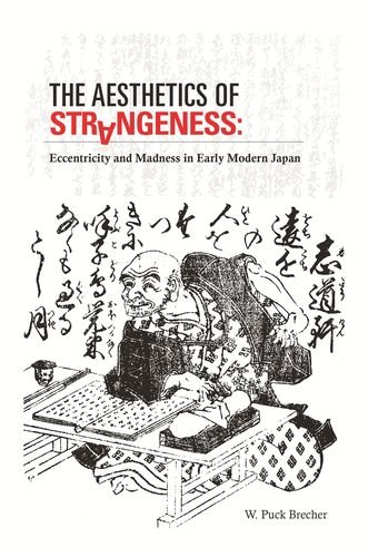 9780824836665: The Aesthetics of Strangeness: Eccentricity and Madness in Early Modern Japan