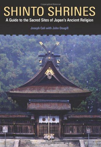 Shinto Shrines: A Guide to the Sacred Sites of Japan`s Ancient Religion: John Dougill,Joseph Cali