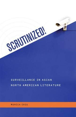 Scrutinized! Surveillance in Asian North American Literature (Intersections: Asian and Pacific ...