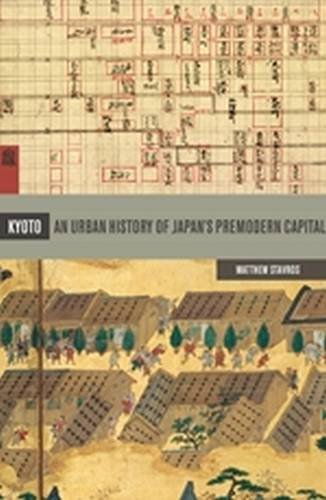 Kyoto: An Urban History of Japan's Premodern Capital (Spacial Habitus Making & Meaning in ...